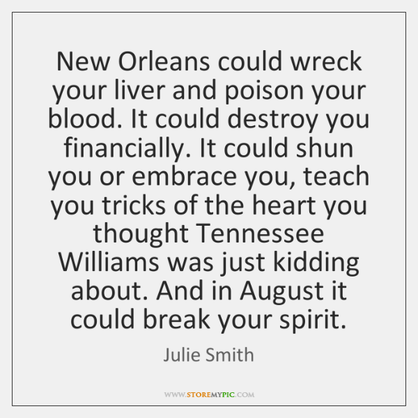 New Orleans could wreck your liver and poison your blood. It could ...