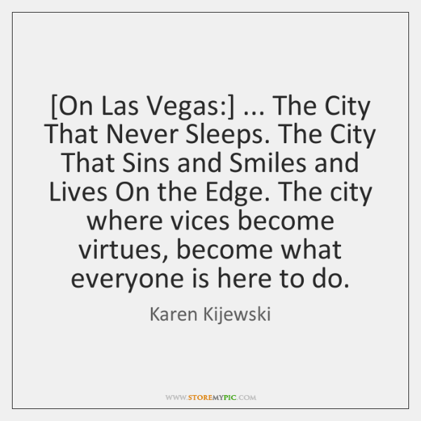 [On Las Vegas:] ... The City That Never Sleeps. The City That Sins ...
