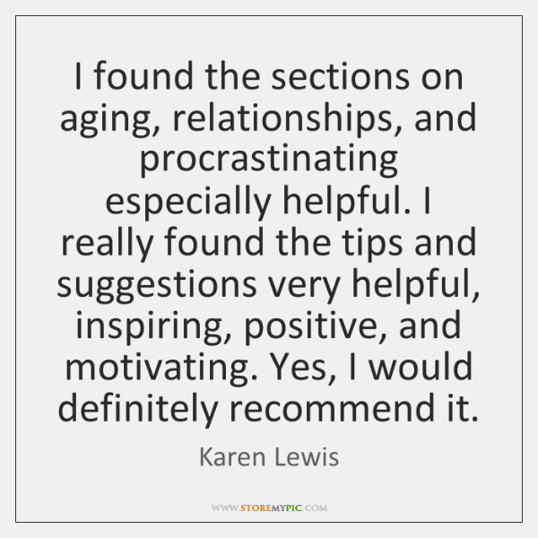 I found the sections on aging, relationships, and procrastinating especially helpful. I ...