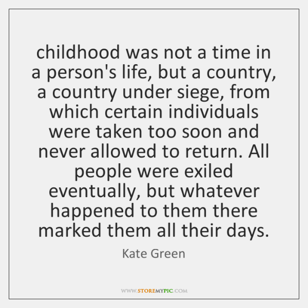 childhood was not a time in a person's life, but a country, ...