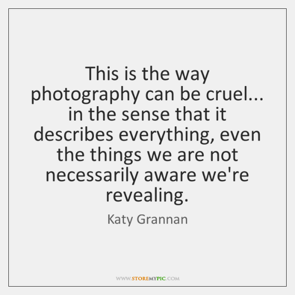 This is the way photography can be cruel... in the sense that ...