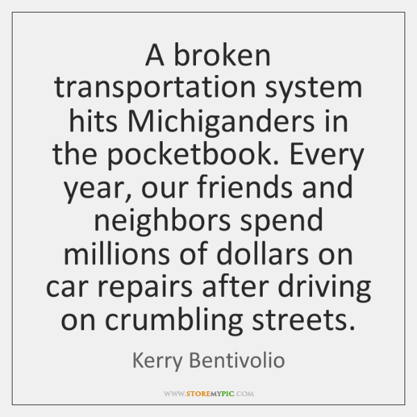 A broken transportation system hits Michiganders in the pocketbook. Every year, our ...