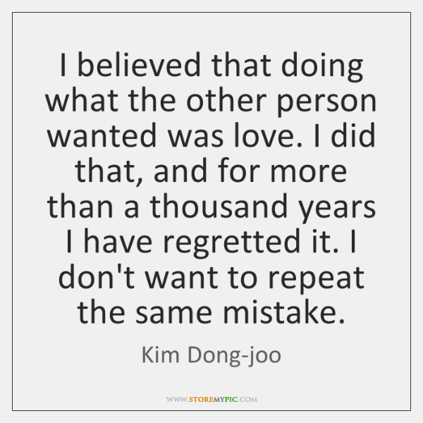 I believed that doing what the other person wanted was love. I ...