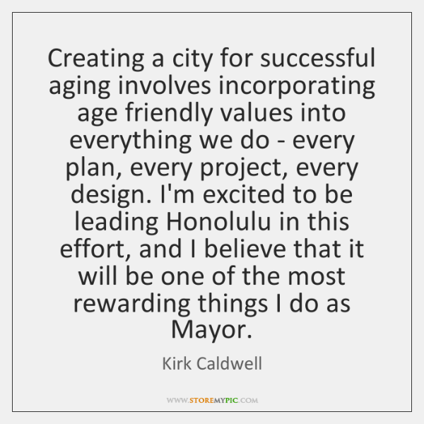 Creating a city for successful aging involves incorporating age friendly values into ...