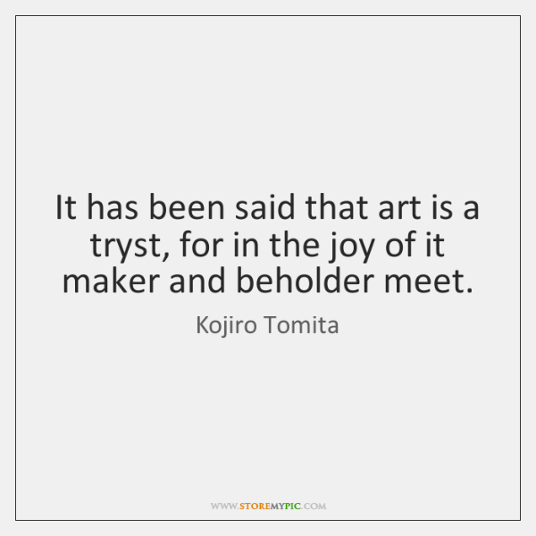 It has been said that art is a tryst, for in the ...