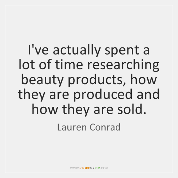 I've actually spent a lot of time researching beauty products, how they ...