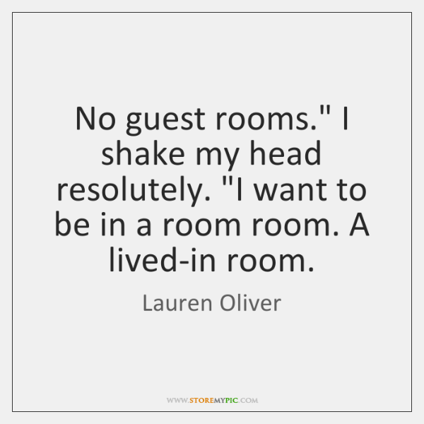 No Guest Rooms I Shake My Head Resolutely I Want To Be