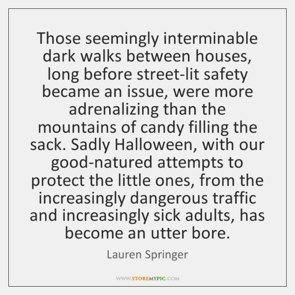 Those seemingly interminable dark walks between houses, long before street-lit safety became ...