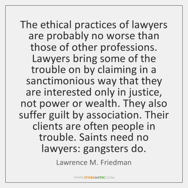 The ethical practices of lawyers are probably no worse than those of ...