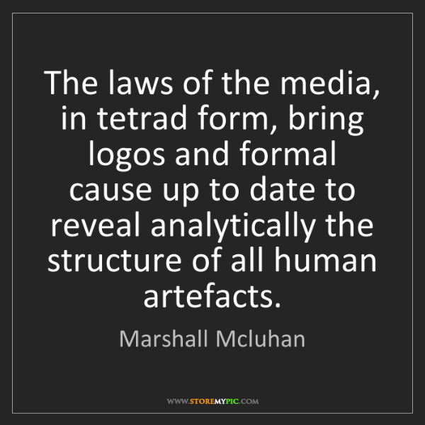 Marshall Mcluhan: The laws of the media, in tetrad form, bring logos and...
