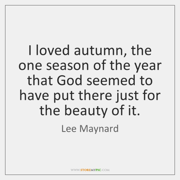 I loved autumn, the one season of the year that God seemed ...