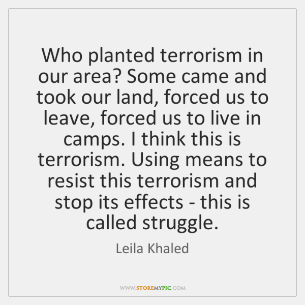 Who planted terrorism in our area? Some came and took our land, ...