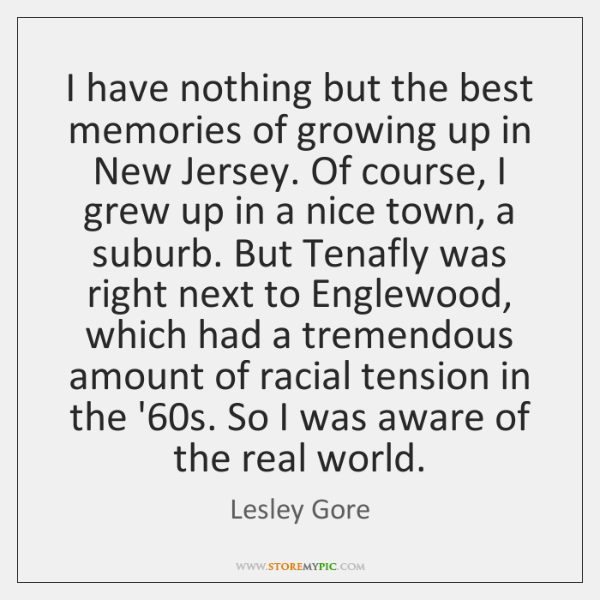 I have nothing but the best memories of growing up in New ...