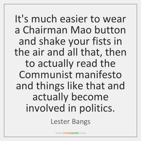 It's much easier to wear a Chairman Mao button and shake your ...