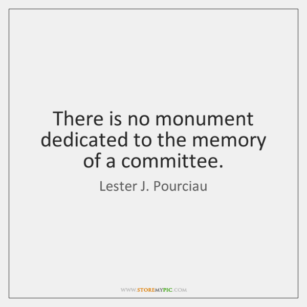 There is no monument dedicated to the memory of a committee.