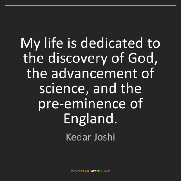 Kedar Joshi: My life is dedicated to the discovery of God, the advancement...