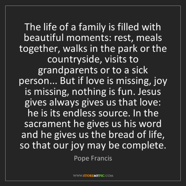 Pope Francis: The life of a family is filled with beautiful moments:...