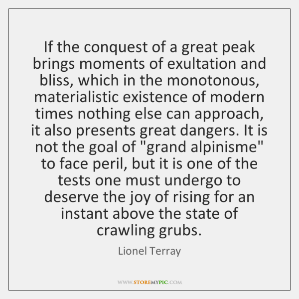 If the conquest of a great peak brings moments of exultation and ...
