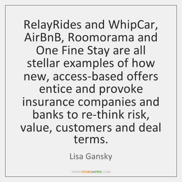 RelayRides and WhipCar, AirBnB, Roomorama and One Fine Stay are all stellar ...