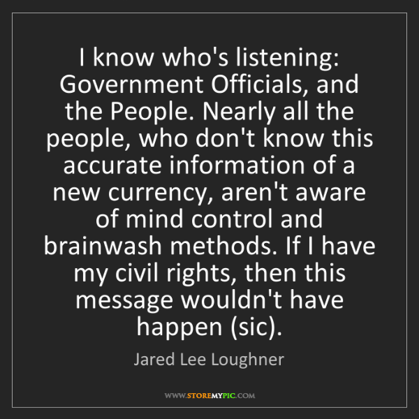 Jared Lee Loughner: I know who's listening: Government Officials, and the...