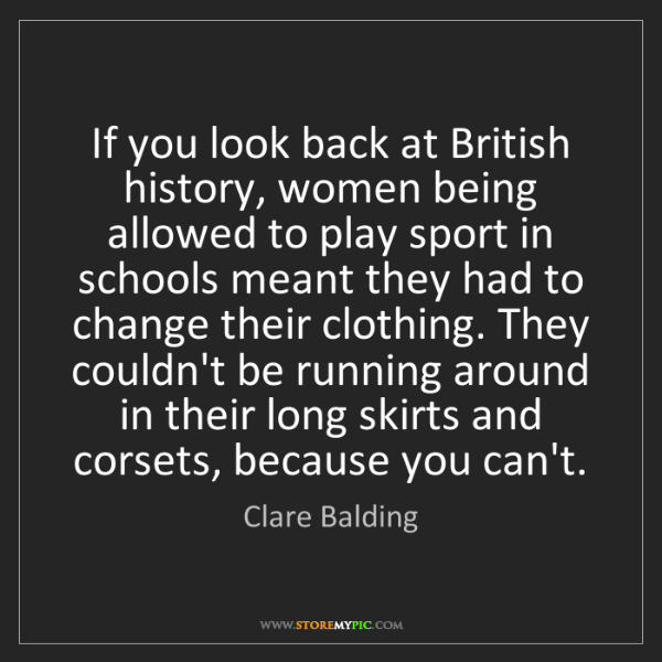 Clare Balding: If you look back at British history, women being allowed...
