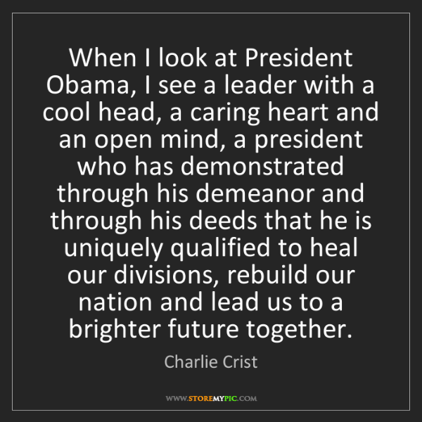 Charlie Crist: When I look at President Obama, I see a leader with a...