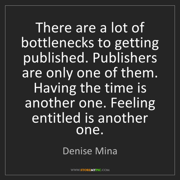 Denise Mina: There are a lot of bottlenecks to getting published....