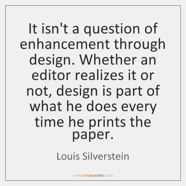 It isn't a question of enhancement through design. Whether an editor realizes ...