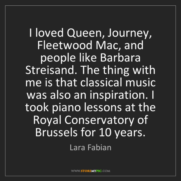 Lara Fabian: I loved Queen, Journey, Fleetwood Mac, and people like...
