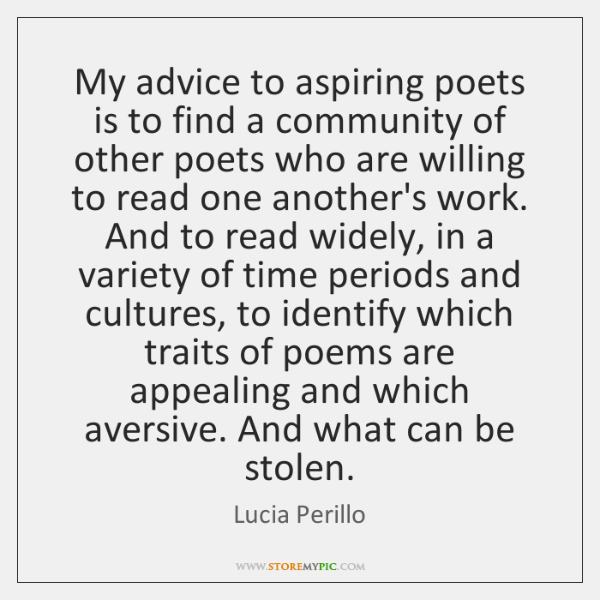 My advice to aspiring poets is to find a community of other ...