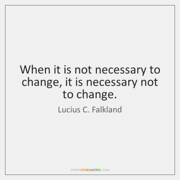 When it is not necessary to change, it is necessary not to ...
