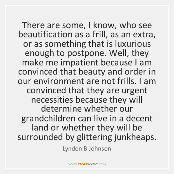 There are some, I know, who see beautification as a frill, as ...