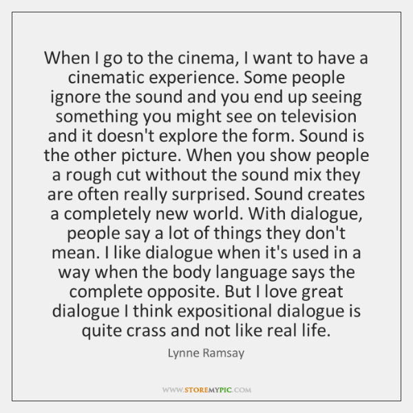 When I go to the cinema, I want to have a cinematic ...