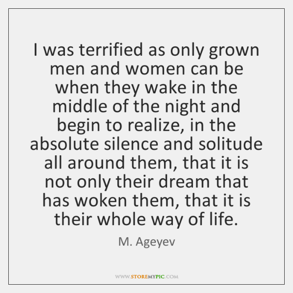 I was terrified as only grown men and women can be when ...