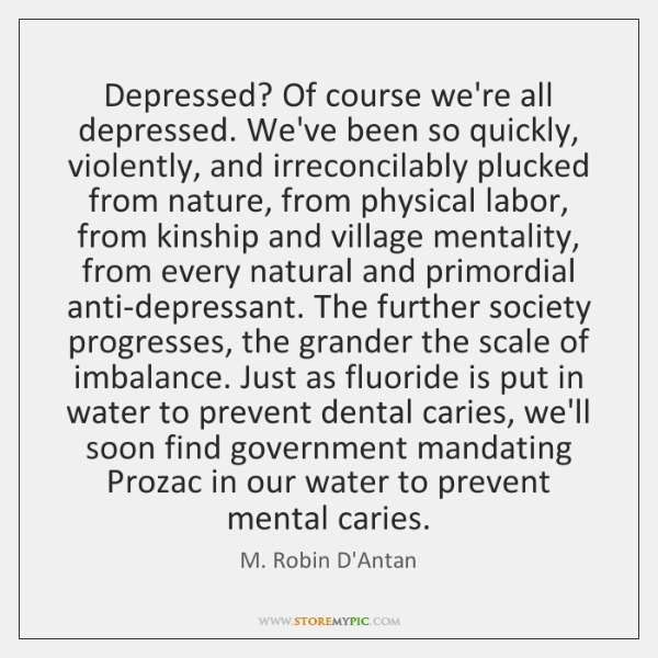 Depressed? Of course we're all depressed. We've been so quickly, violently, and ...