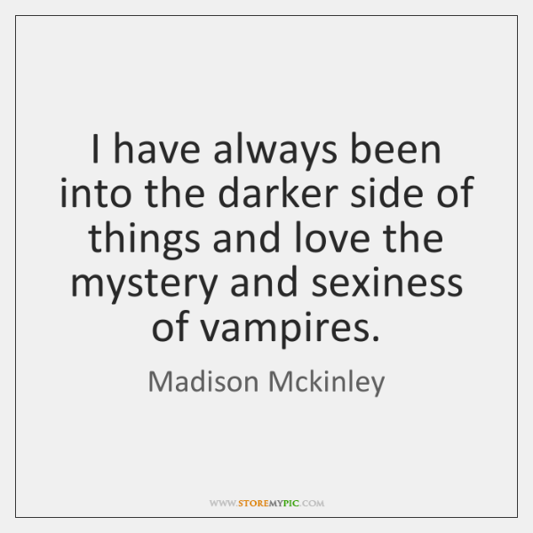 I have always been into the darker side of things and love ...