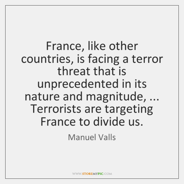 France, like other countries, is facing a terror threat that is unprecedented ...
