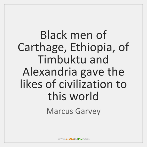 Black men of Carthage, Ethiopia, of Timbuktu and Alexandria gave the likes ...