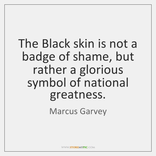 The Black Skin Is Not A Badge Of Shame But Rather A Storemypic