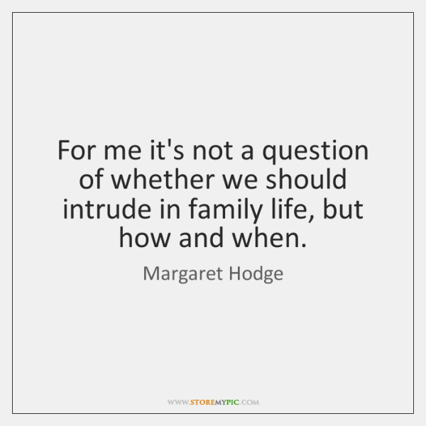 For me it's not a question of whether we should intrude in ...