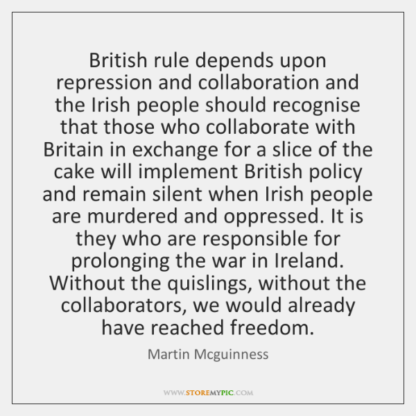 British rule depends upon repression and collaboration and the Irish people should ...