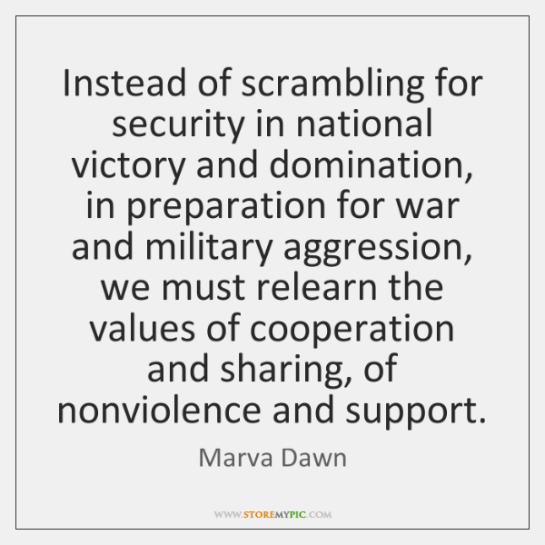 Instead of scrambling for security in national victory and domination, in preparation ...