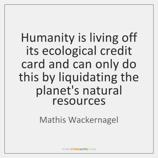 Humanity is living off its ecological credit card and can only do ...