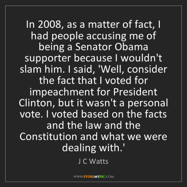 J C Watts: In 2008, as a matter of fact, I had people accusing me...