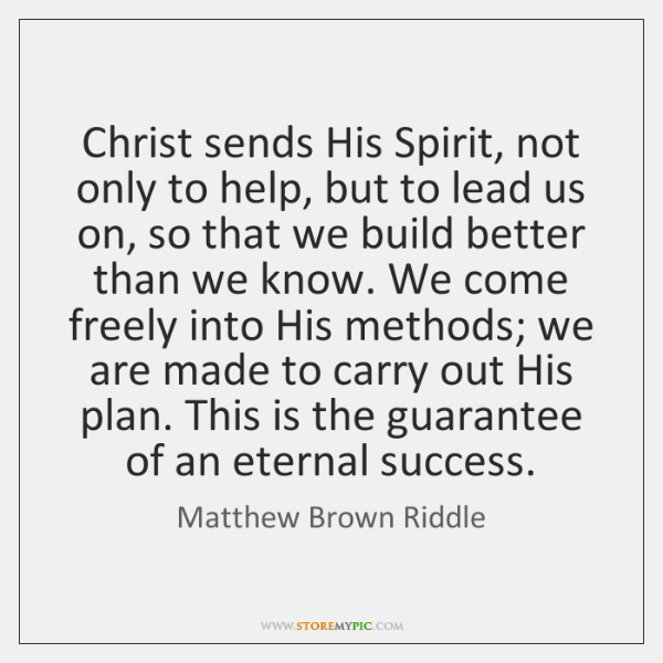 Christ sends His Spirit, not only to help, but to lead us ...
