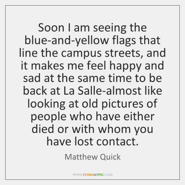 Soon I am seeing the blue-and-yellow flags that line the campus streets, ...