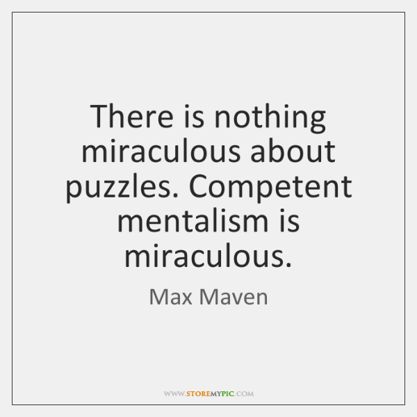 There is nothing miraculous about puzzles. Competent mentalism is miraculous.
