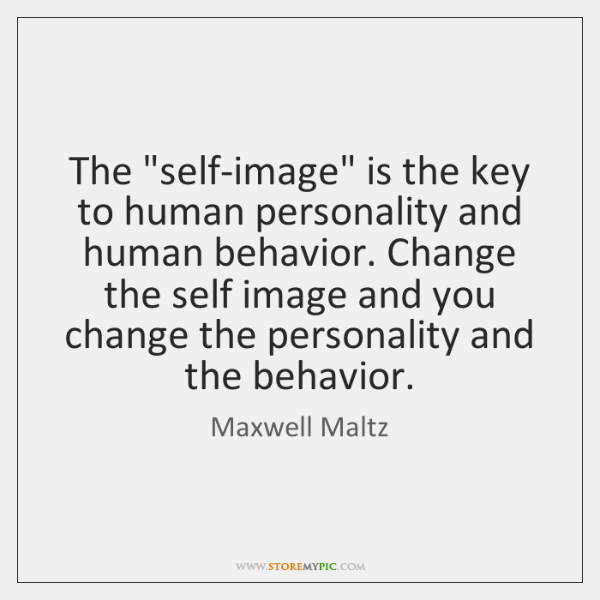 """The """"self-image"""" is the key to human personality and human behavior. Change ..."""
