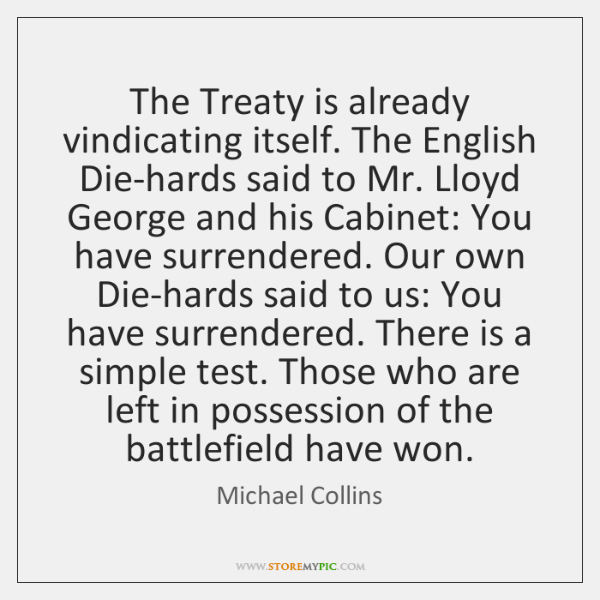 The Treaty is already vindicating itself. The English Die-hards said to Mr. ...