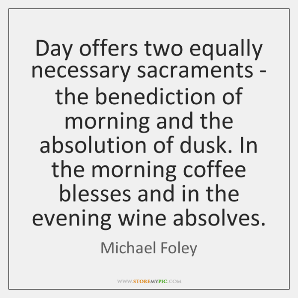 Day offers two equally necessary sacraments - the benediction of morning and ...